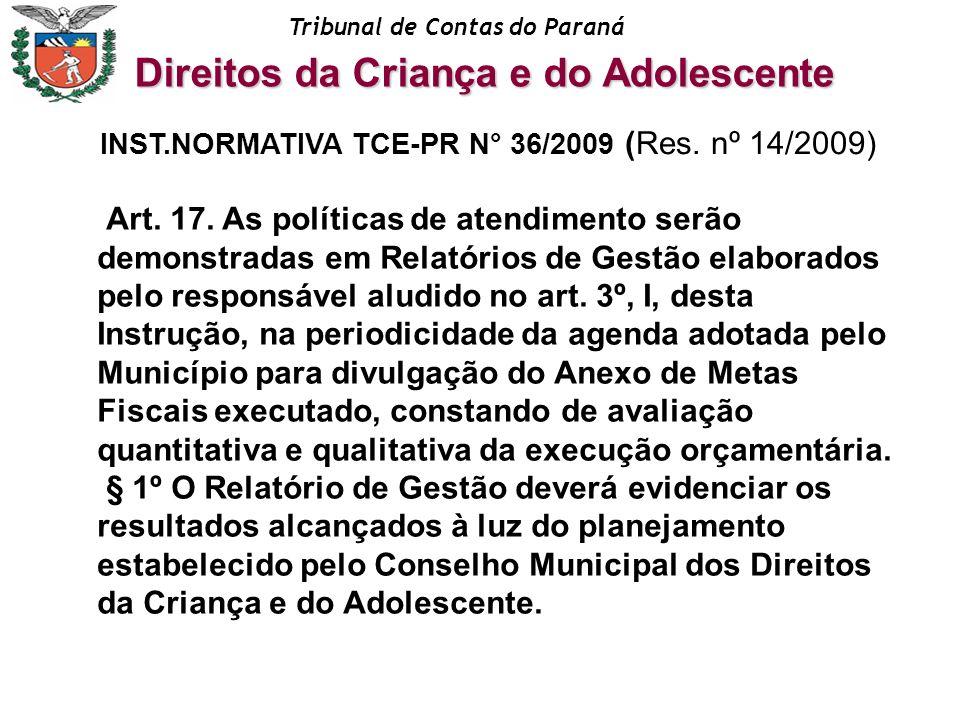 Tribunal de Contas do Paraná Art. 17. As políticas de atendimento serão demonstradas em Relatórios de Gestão elaborados pelo responsável aludido no ar