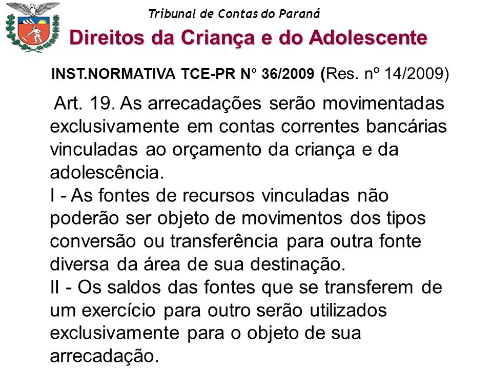Tribunal de Contas do Paraná Art. 19. As arrecadações serão movimentadas exclusivamente em contas correntes bancárias vinculadas ao orçamento da crian