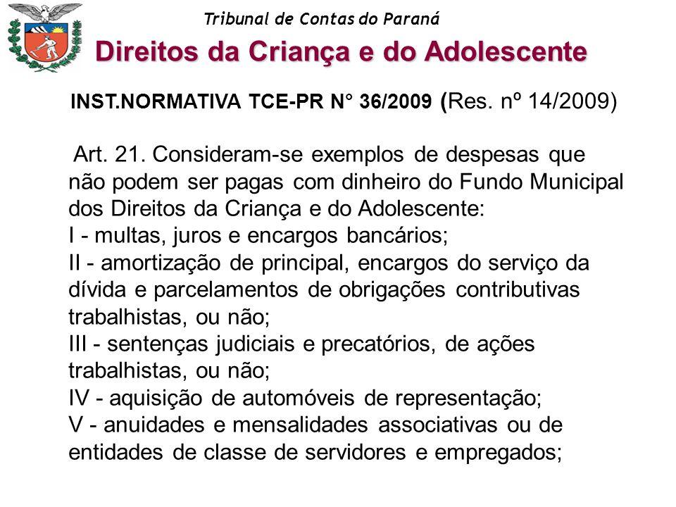 Tribunal de Contas do Paraná Art. 21. Consideram-se exemplos de despesas que não podem ser pagas com dinheiro do Fundo Municipal dos Direitos da Crian