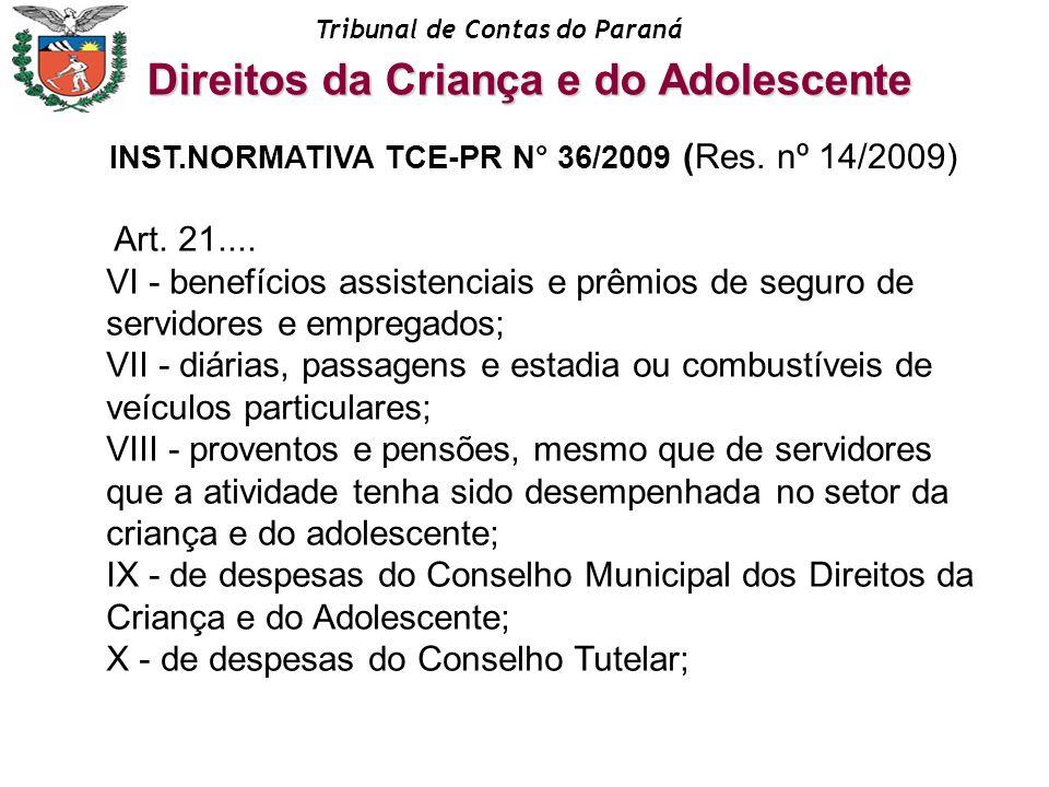 Tribunal de Contas do Paraná Art. 21.... VI - benefícios assistenciais e prêmios de seguro de servidores e empregados; VII - diárias, passagens e esta