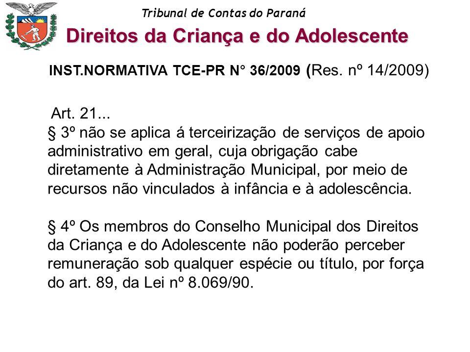 Tribunal de Contas do Paraná Art. 21... § 3º não se aplica á terceirização de serviços de apoio administrativo em geral, cuja obrigação cabe diretamen