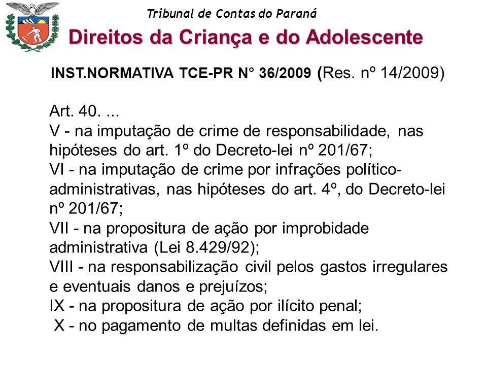 Tribunal de Contas do Paraná Art. 40.... V - na imputação de crime de responsabilidade, nas hipóteses do art. 1º do Decreto-lei nº 201/67; VI - na imp
