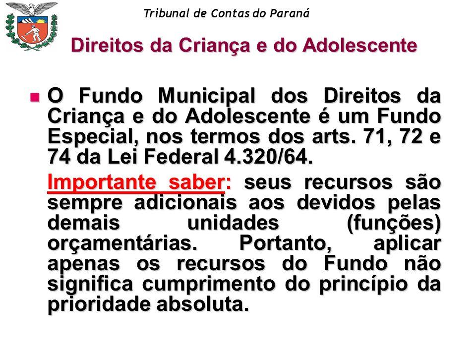 Tribunal de Contas do Paraná O Fundo Municipal dos Direitos da Criança e do Adolescente é um Fundo Especial, nos termos dos arts. 71, 72 e 74 da Lei F