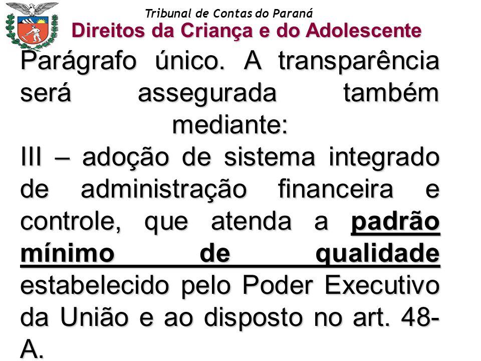 Tribunal de Contas do Paraná Direitos da Criança e do Adolescente Parágrafo único. A transparência será assegurada também mediante: III – adoção de si