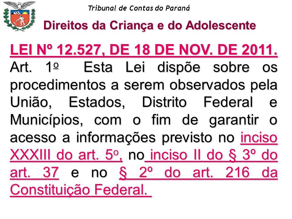 Tribunal de Contas do Paraná Direitos da Criança e do Adolescente LEI Nº 12.527, DE 18 DE NOV. DE 2011. LEI Nº 12.527, DE 18 DE NOV. DE 2011. Art. 1 o