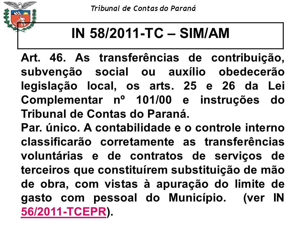 Tribunal de Contas do Paraná IN 58/2011-TC – SIM/AM Art. 46. As transferências de contribuição, subvenção social ou auxílio obedecerão legislação loca