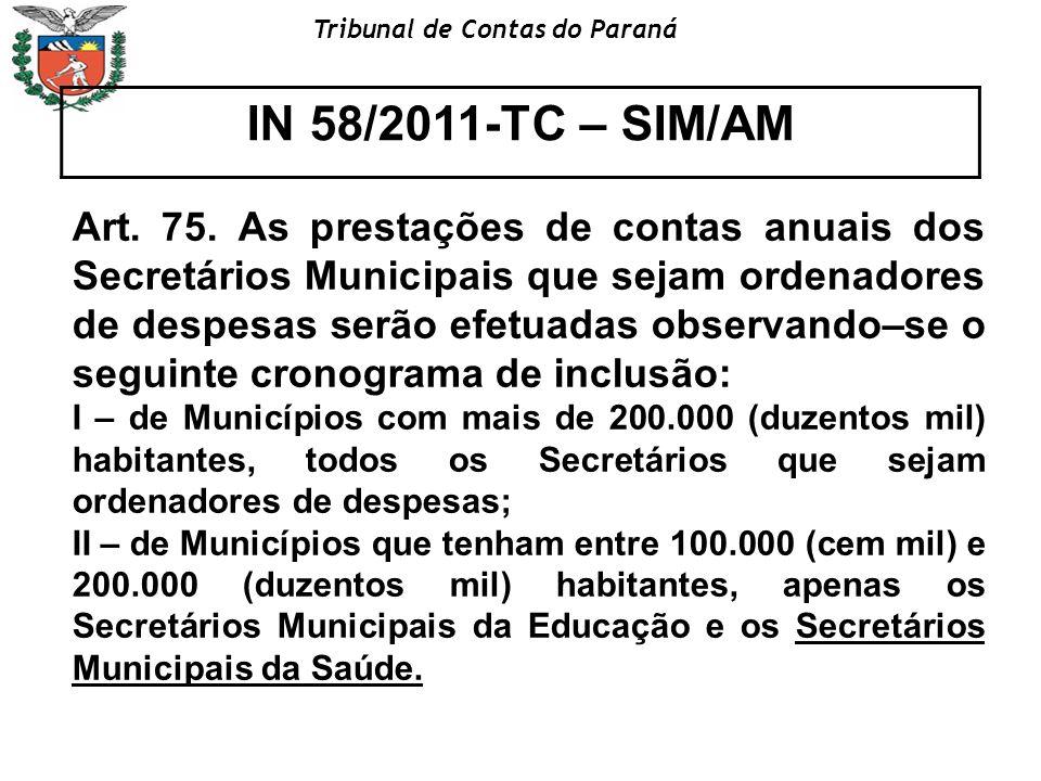 Tribunal de Contas do Paraná IN 58/2011-TC – SIM/AM Art. 75. As prestações de contas anuais dos Secretários Municipais que sejam ordenadores de despes