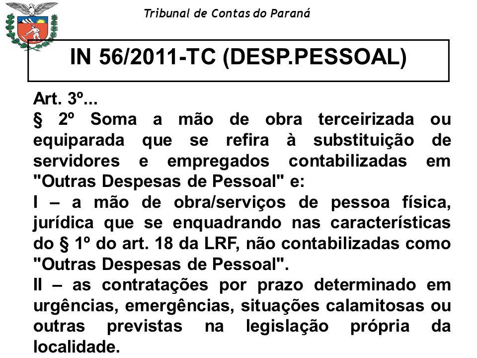 Tribunal de Contas do Paraná IN 56/2011-TC (DESP.PESSOAL) Art. 3º... § 2º Soma a mão de obra terceirizada ou equiparada que se refira à substituição d