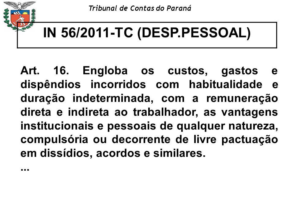 Tribunal de Contas do Paraná IN 56/2011-TC (DESP.PESSOAL) Art. 16. Engloba os custos, gastos e dispêndios incorridos com habitualidade e duração indet