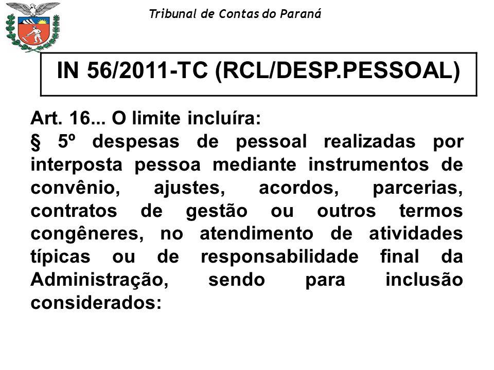 Tribunal de Contas do Paraná IN 56/2011-TC (RCL/DESP.PESSOAL) Art. 16... O limite incluíra: § 5º despesas de pessoal realizadas por interposta pessoa