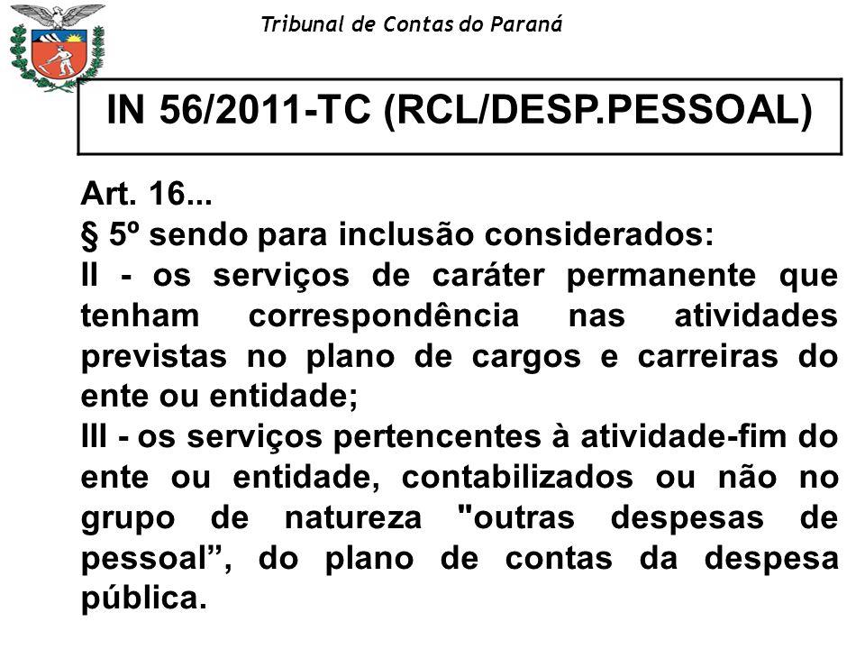 Tribunal de Contas do Paraná IN 56/2011-TC (RCL/DESP.PESSOAL) Art. 16... § 5º sendo para inclusão considerados: II - os serviços de caráter permanente