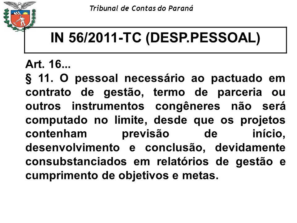 Tribunal de Contas do Paraná IN 56/2011-TC (DESP.PESSOAL) Art. 16... § 11. O pessoal necessário ao pactuado em contrato de gestão, termo de parceria o