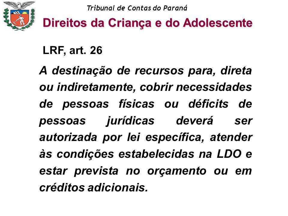 Tribunal de Contas do Paraná A destinação de recursos para, direta ou indiretamente, cobrir necessidades de pessoas físicas ou déficits de pessoas jur