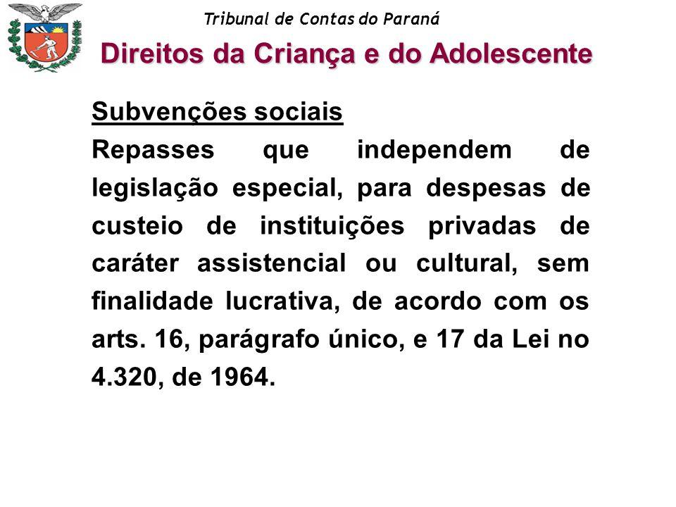Tribunal de Contas do Paraná Subvenções sociais Repasses que independem de legislação especial, para despesas de custeio de instituições privadas de c