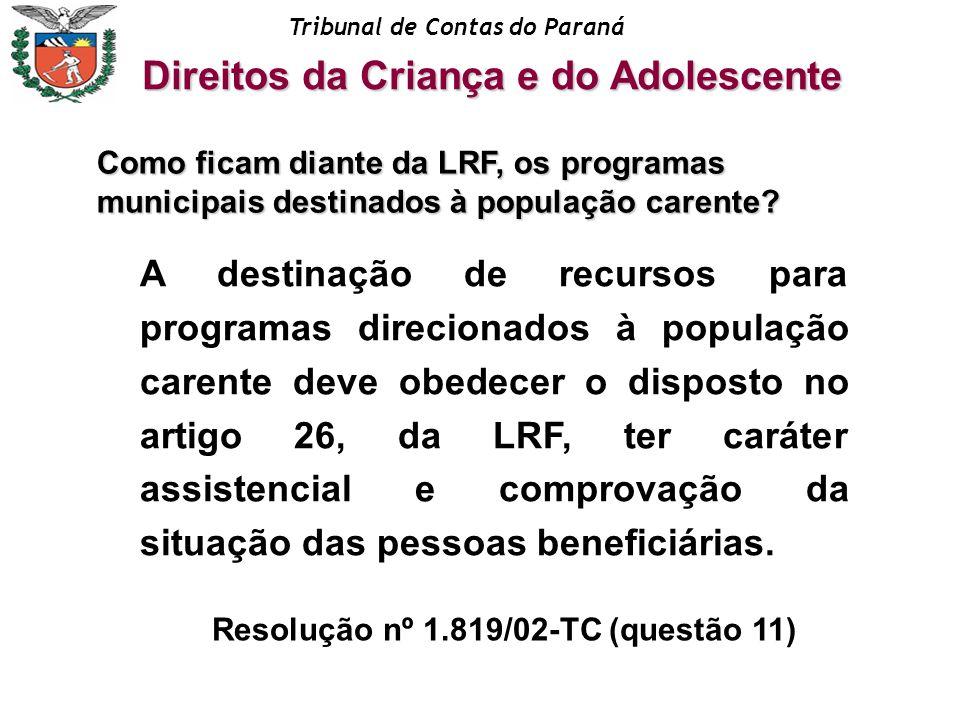 Tribunal de Contas do Paraná A destinação de recursos para programas direcionados à população carente deve obedecer o disposto no artigo 26, da LRF, t