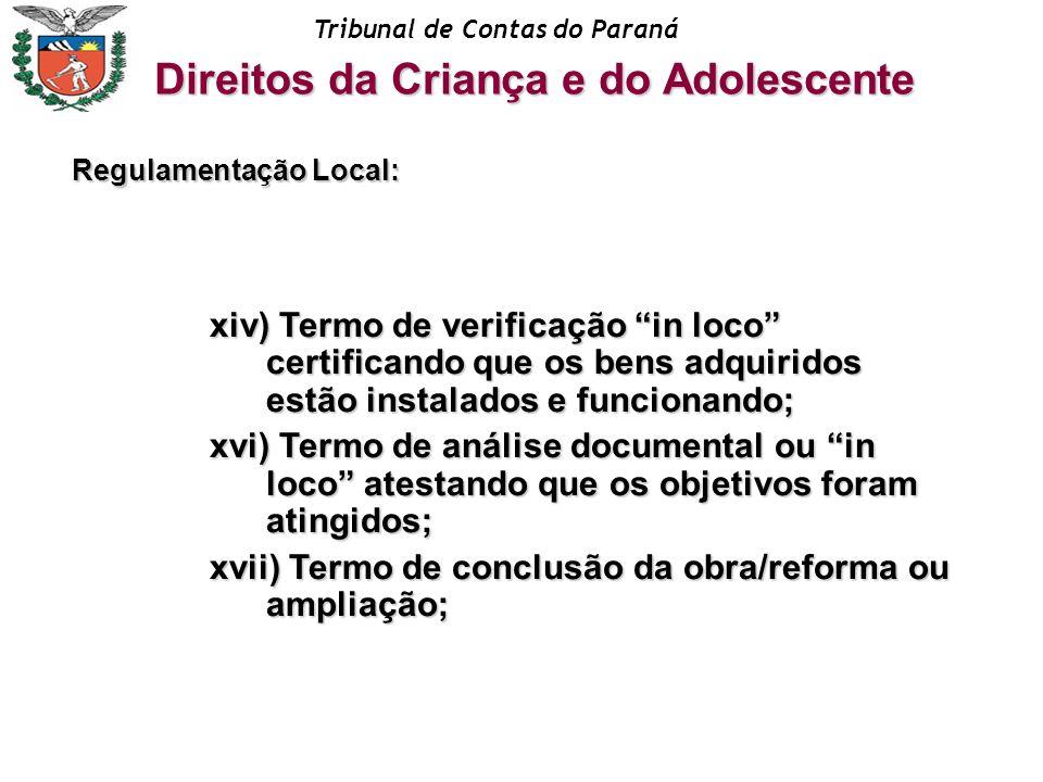 Tribunal de Contas do Paraná xiv) Termo de verificação in loco certificando que os bens adquiridos estão instalados e funcionando; xvi) Termo de análi