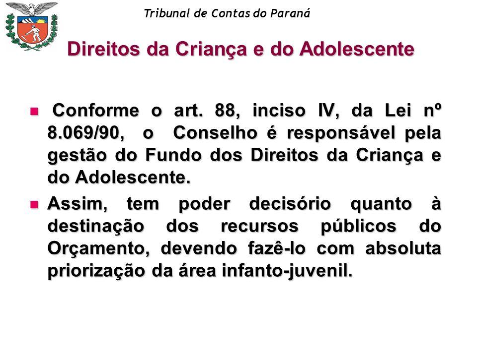 Tribunal de Contas do Paraná Conforme o art. 88, inciso IV, da Lei nº 8.069/90, o Conselho é responsável pela gestão do Fundo dos Direitos da Criança