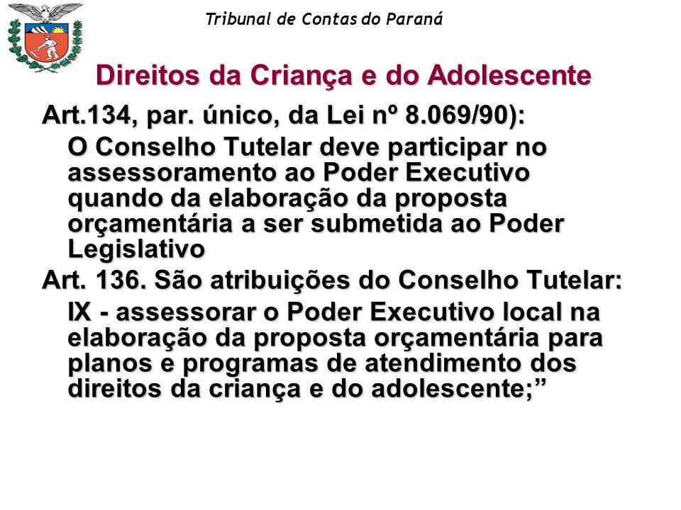 Tribunal de Contas do Paraná Art.134, par. único, da Lei nº 8.069/90): O Conselho Tutelar deve participar no assessoramento ao Poder Executivo quando