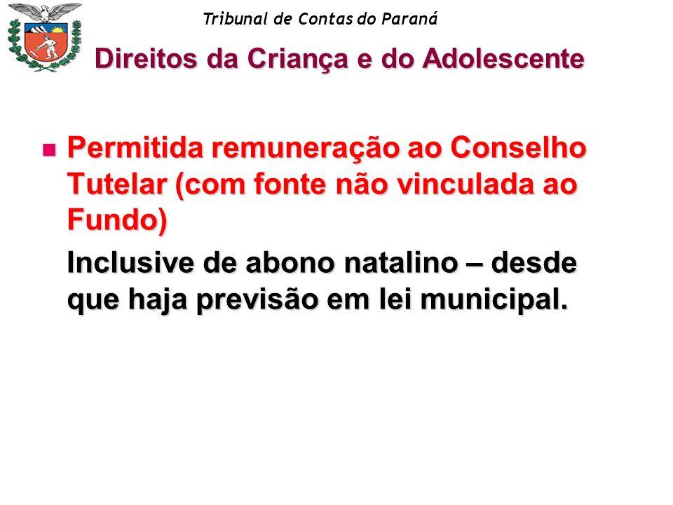 Tribunal de Contas do Paraná Permitida remuneração ao Conselho Tutelar (com fonte não vinculada ao Fundo) Permitida remuneração ao Conselho Tutelar (c