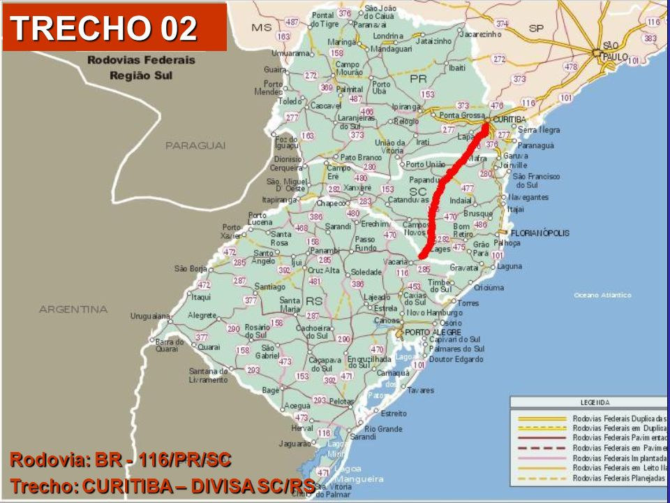 TRECHO 02 Rodovia: BR - 116/PR/SC Trecho: CURITIBA – DIVISA SC/RS