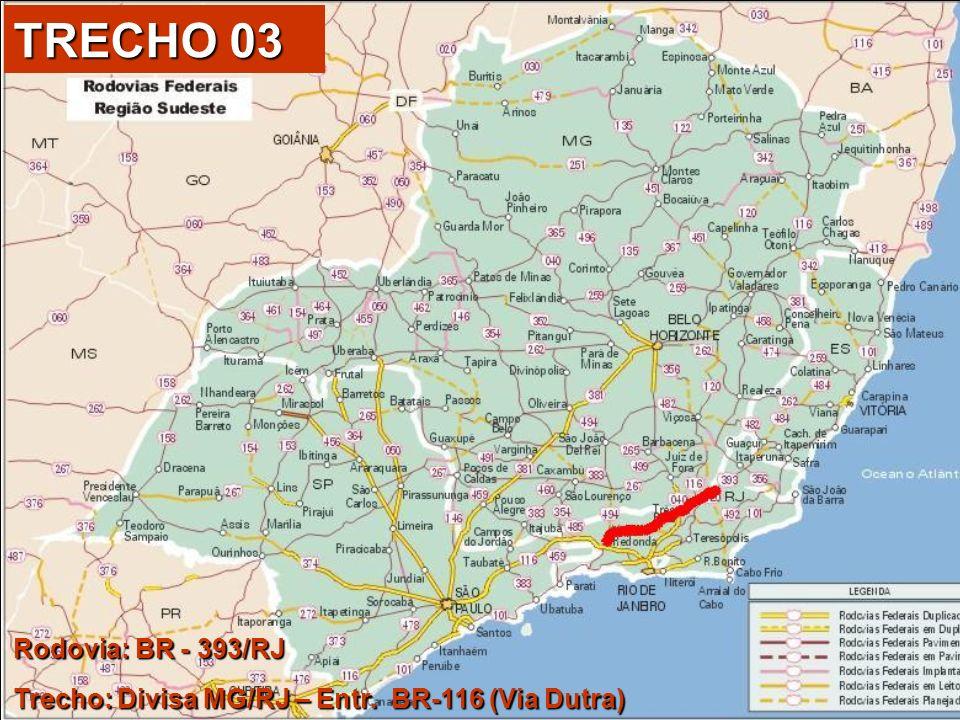 TRECHO 03 Rodovia: BR - 393/RJ Trecho: Divisa MG/RJ – Entr. BR-116 (Via Dutra)