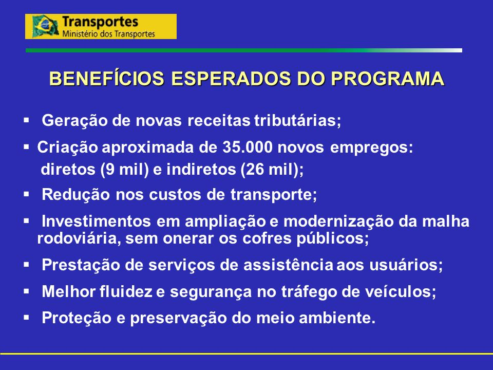 BENEFÍCIOS ESPERADOS DO PROGRAMA Geração de novas receitas tributárias; Criação aproximada de 35.000 novos empregos: diretos (9 mil) e indiretos (26 m