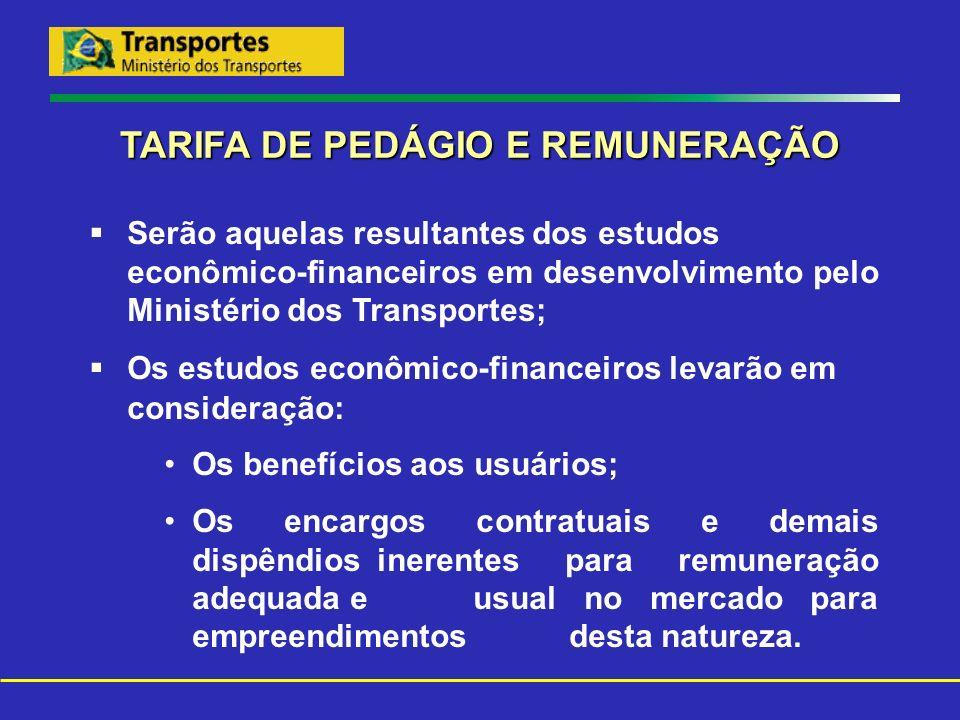 TARIFA DE PEDÁGIO E REMUNERAÇÃO Serão aquelas resultantes dos estudos econômico-financeiros em desenvolvimento pelo Ministério dos Transportes; Os est