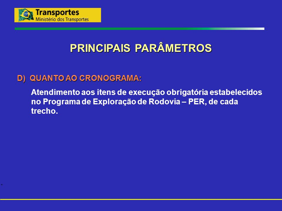 PRINCIPAIS PARÂMETROS D) QUANTO AO CRONOGRAMA: Atendimento aos itens de execução obrigatória estabelecidos no Programa de Exploração de Rodovia – PER,