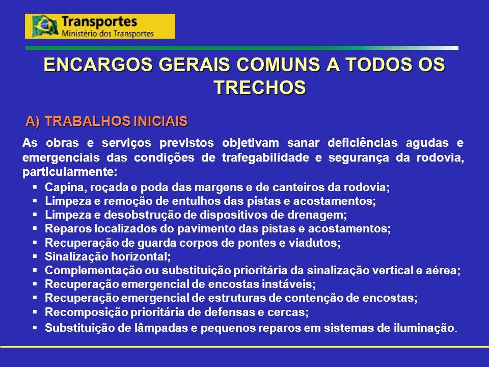 ENCARGOS GERAIS COMUNS A TODOS OS TRECHOS A) TRABALHOS INICIAIS A) TRABALHOS INICIAIS As obras e serviços previstos objetivam sanar deficiências aguda
