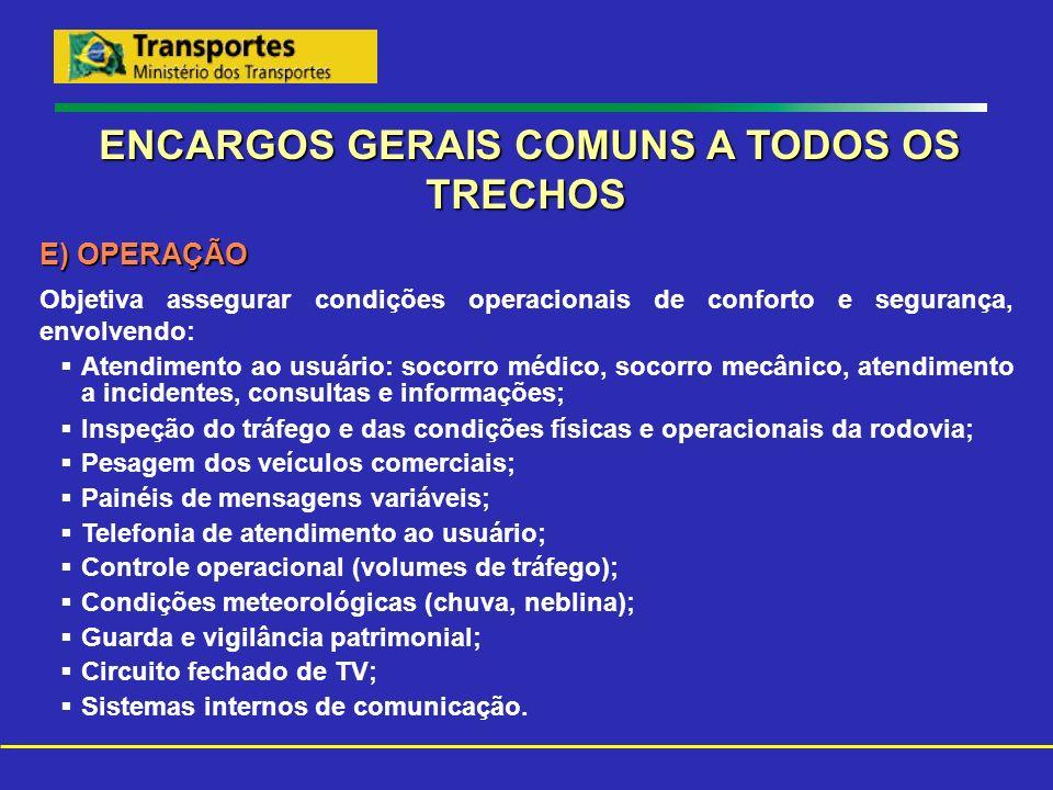 ENCARGOS GERAIS COMUNS A TODOS OS TRECHOS E) OPERAÇÃO Objetiva assegurar condições operacionais de conforto e segurança, envolvendo: Atendimento ao us