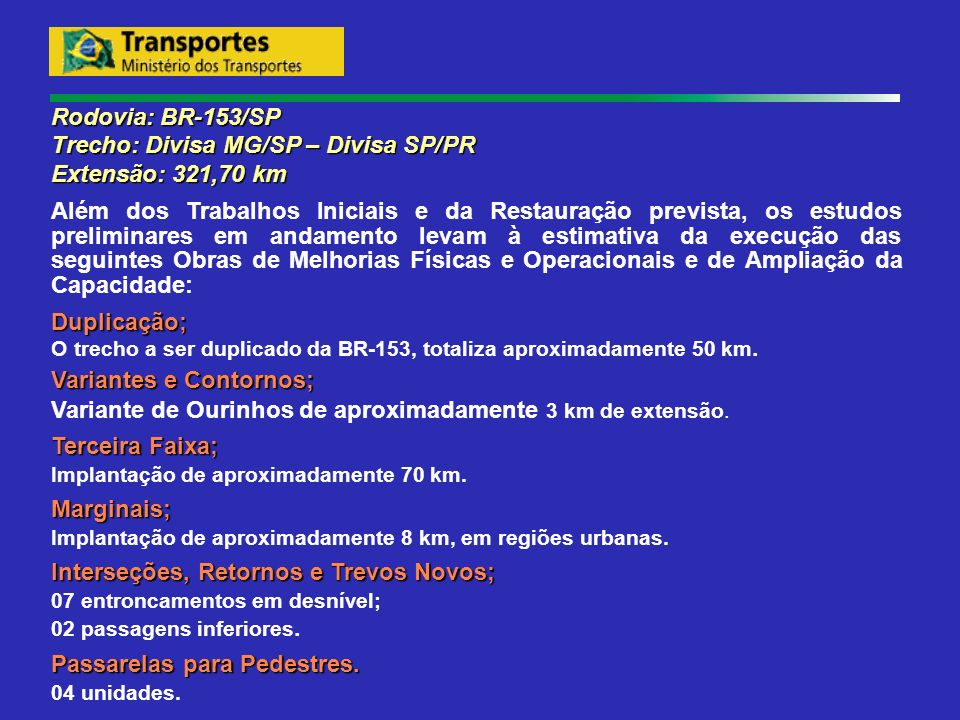 Rodovia: BR-153/SP Trecho: Divisa MG/SP – Divisa SP/PR Extensão: 321,70 km Além dos Trabalhos Iniciais e da Restauração prevista, os estudos prelimina