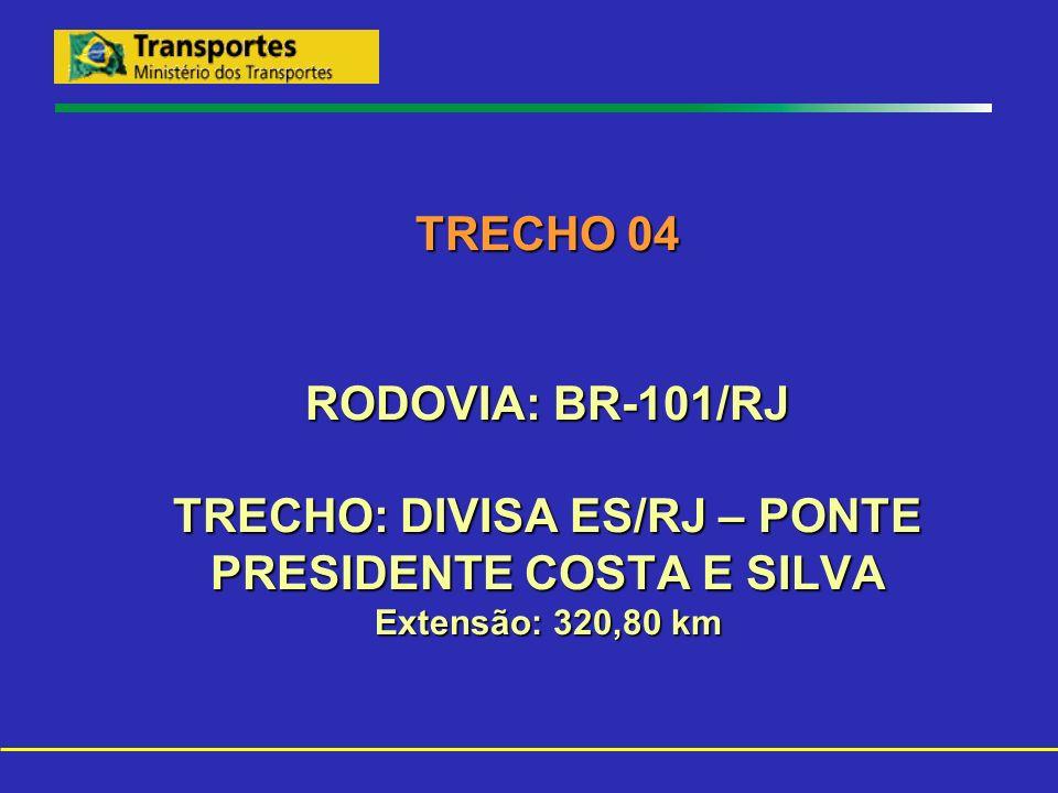 TRECHO 04 RODOVIA: BR-101/RJ TRECHO: DIVISA ES/RJ – PONTE PRESIDENTE COSTA E SILVA Extensão: 320,80 km