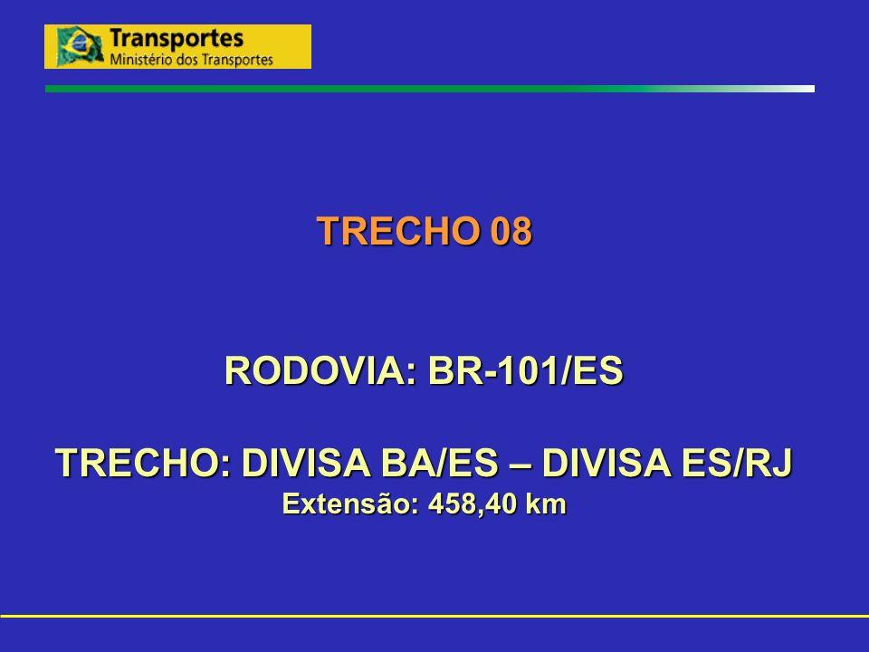 TRECHO 08 RODOVIA: BR-101/ES TRECHO: DIVISA BA/ES – DIVISA ES/RJ Extensão: 458,40 km