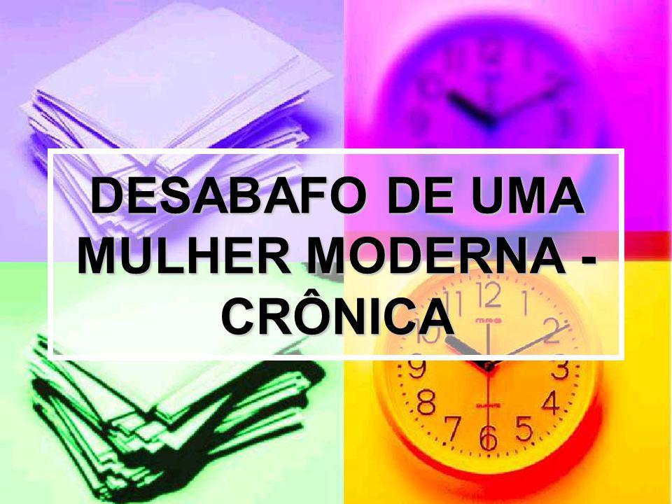 DESABAFO DE UMA MULHER MODERNA - CRÔNICA