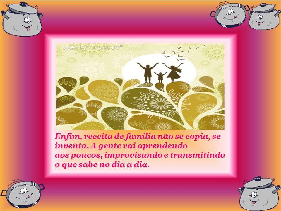 Seja como for, família é prato que deve ser servido sempre quente, quentíssimo. Uma família fria é insuportável, impossível de se engolir.