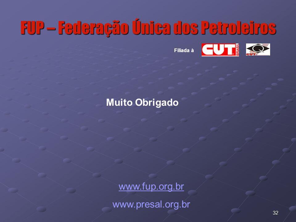 32 FUP – Federação Única dos Petroleiros www.fup.org.br www.presal.org.br Muito Obrigado Filiada à