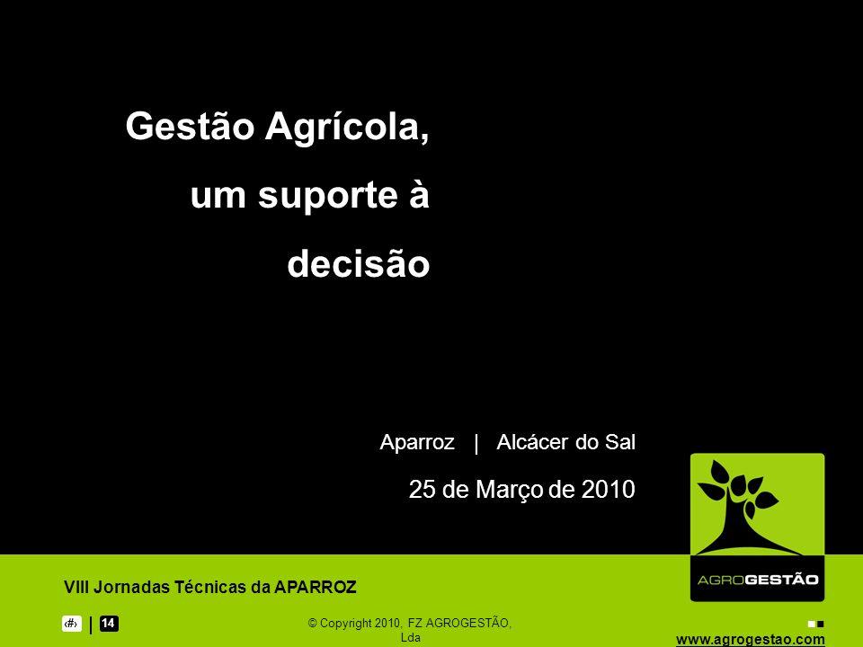www.agrogestao.com VIII Jornadas Técnicas da APARROZ 114© Copyright 2010, FZ AGROGESTÃO, Lda Gestão Agrícola, um suporte à decisão Aparroz | Alcácer do Sal 25 de Março de 2010