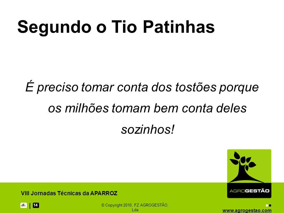 www.agrogestao.com VIII Jornadas Técnicas da APARROZ 214© Copyright 2010, FZ AGROGESTÃO, Lda Segundo o Tio Patinhas É preciso tomar conta dos tostões