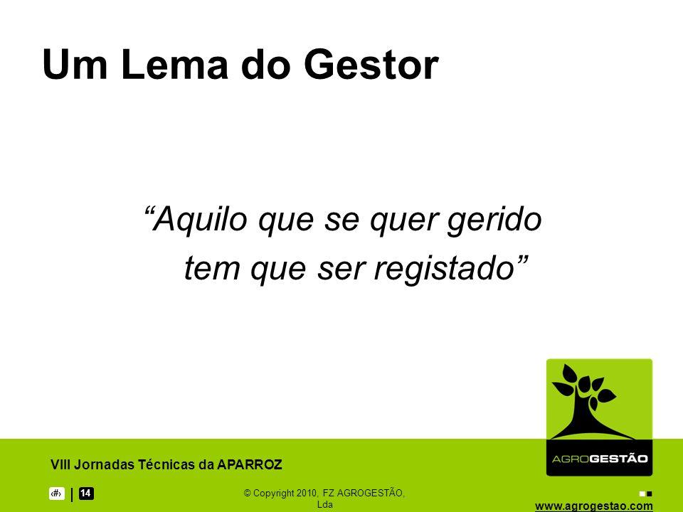 www.agrogestao.com VIII Jornadas Técnicas da APARROZ 614© Copyright 2010, FZ AGROGESTÃO, Lda Um Lema do Gestor Aquilo que se quer gerido tem que ser registado