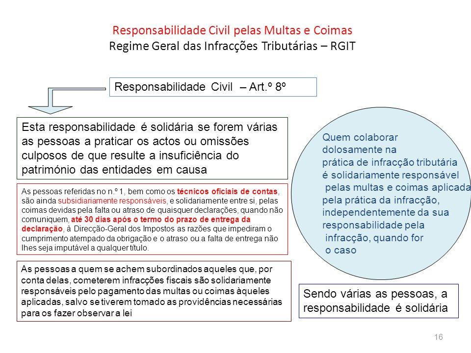 Responsabilidade Civil pelas Multas e Coimas Regime Geral das Infracções Tributárias – RGIT Responsabilidade Civil – Art.º 8º Esta responsabilidade é