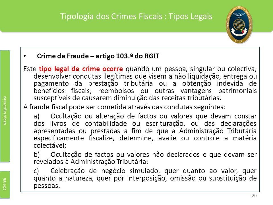 Tipologia dos Crimes Fiscais : Tipos Legais Crime de Fraude – artigo 103.º do RGIT Este tipo legal de crime ocorre quando um pessoa, singular ou colec