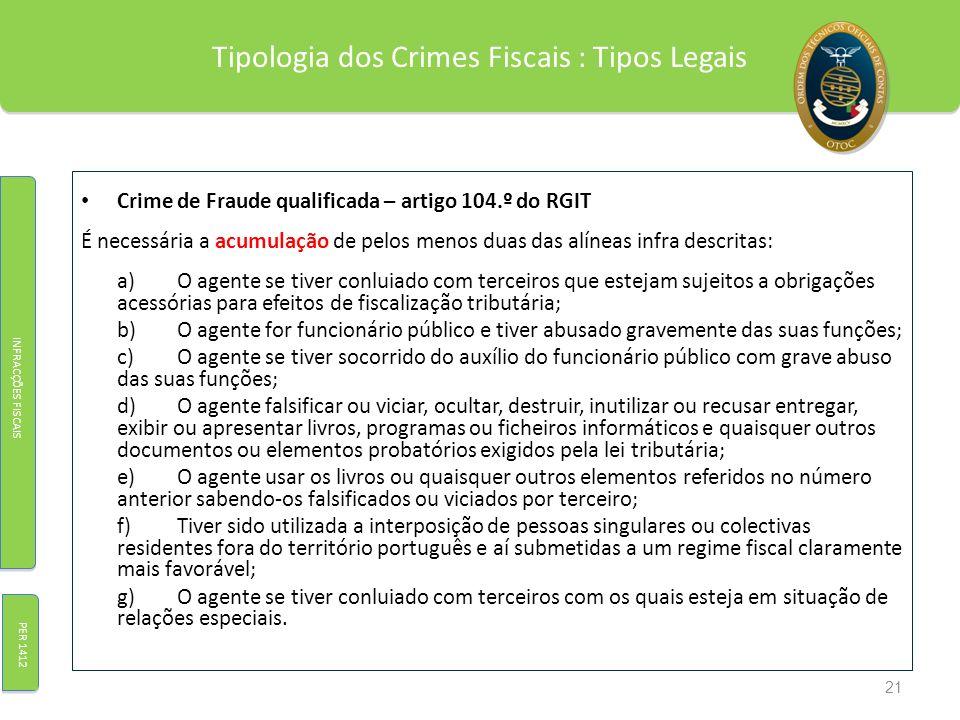 Tipologia dos Crimes Fiscais : Tipos Legais Crime de Fraude qualificada – artigo 104.º do RGIT É necessária a acumulação de pelos menos duas das alíne