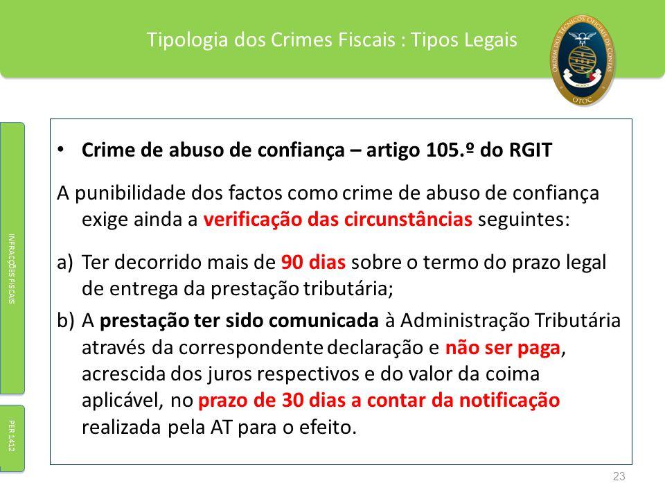 Tipologia dos Crimes Fiscais : Tipos Legais Crime de abuso de confiança – artigo 105.º do RGIT A punibilidade dos factos como crime de abuso de confia
