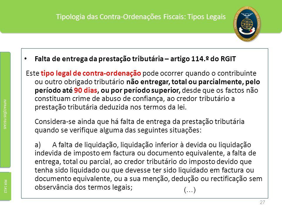 Tipologia das Contra-Ordenações Fiscais: Tipos Legais Falta de entrega da prestação tributária – artigo 114.º do RGIT Este tipo legal de contra-ordena