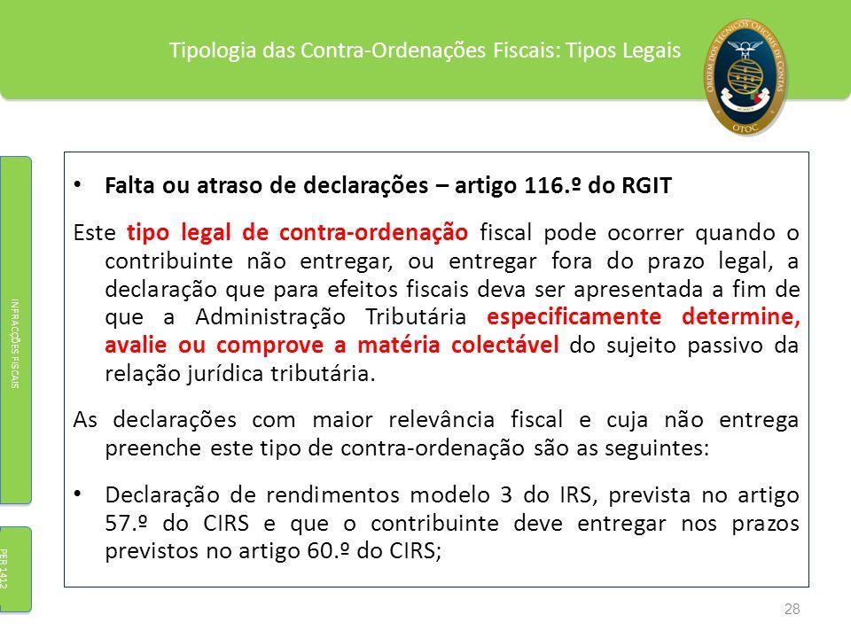 Tipologia das Contra-Ordenações Fiscais: Tipos Legais Falta ou atraso de declarações – artigo 116.º do RGIT Este tipo legal de contra-ordenação fiscal