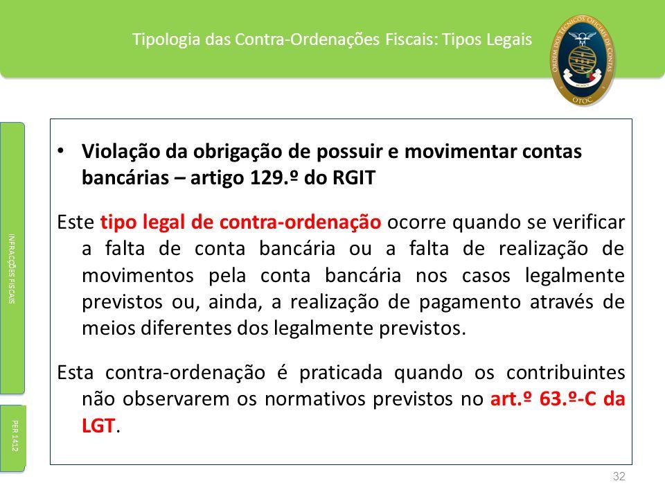 Tipologia das Contra-Ordenações Fiscais: Tipos Legais Violação da obrigação de possuir e movimentar contas bancárias – artigo 129.º do RGIT Este tipo