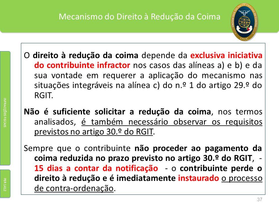Mecanismo do Direito à Redução da Coima O direito à redução da coima depende da exclusiva iniciativa do contribuinte infractor nos casos das alíneas a
