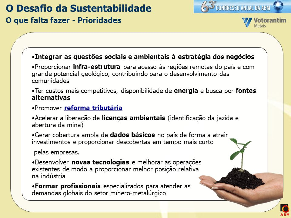 O Desafio da Sustentabilidade O que falta fazer - Prioridades Integrar as questões sociais e ambientais à estratégia dos negócios Proporcionar infra-e