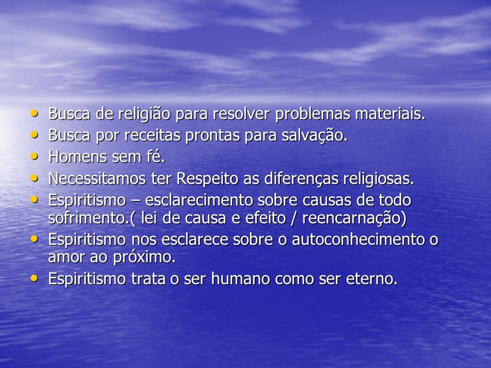Busca de religião para resolver problemas materiais. Busca de religião para resolver problemas materiais. Busca por receitas prontas para salvação. Bu