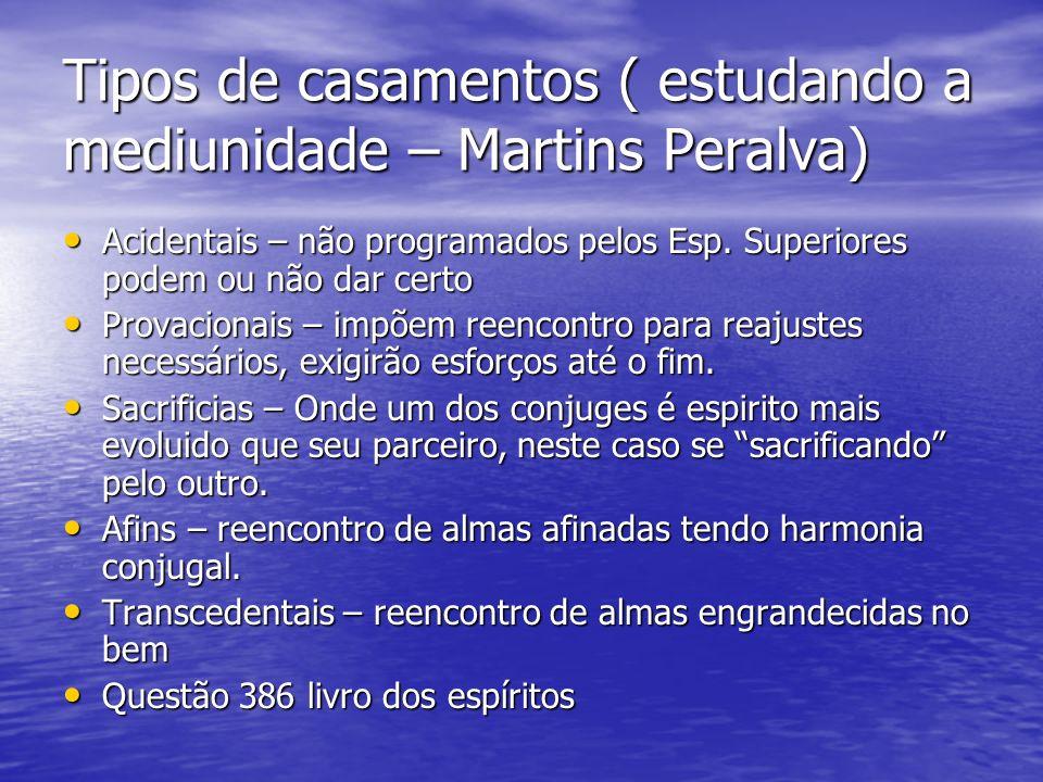 Tipos de casamentos ( estudando a mediunidade – Martins Peralva) Acidentais – não programados pelos Esp. Superiores podem ou não dar certo Acidentais